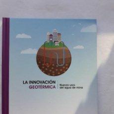 Libros de segunda mano: LA INNOVACIÓN GEOTERMICA, IVÁN GUTIÉRREZ COLINAS,NUEVOS USOS DEL AGUA DE MINA,UNIVERSIDAD DE OVIEDO. Lote 227639840