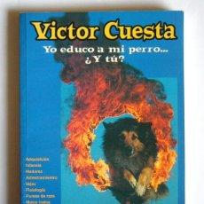 Libros de segunda mano: YO EDUCO A MI PERRO... ¿ Y TU ? - VICTOR CUESTA. Lote 227796072