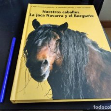 Libros de segunda mano: NUESTROS CABALLOS, LA JACA NAVARRA Y EL BURGUETE. Lote 227839425
