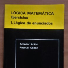 Libros de segunda mano de Ciencias: LÓGICA MATEMÁTICA, EJERCICIOS, I. LÓGICA DE ENUNCIADOS, ANTÓN-CASAÑ, NAU LLIBRES, 1984. Lote 228310500