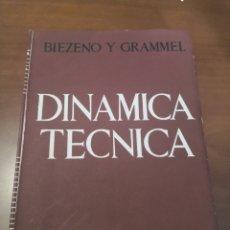 Libros de segunda mano de Ciencias: DINÁMICA TÉCNICA BIEZENO Y GRAMMEL. Lote 230989495