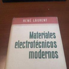Libros de segunda mano de Ciencias: MATERIALES ELÉCTROTECNICOS MODERNOS RENE LAURENT. Lote 230997875
