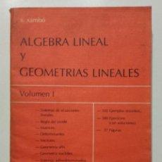 Libros de segunda mano de Ciencias: ÁLGEBRA LINEAL Y GEOMETRÍAS LINEALES. VÓLUMEN I - XAMBO DESCAMPS - MATEMATICAS. Lote 231241190