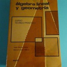 Libros de segunda mano de Ciencias: ÁLGEBRA LINEAL Y GEOMETRÍA. CURSO TEÓRICO-PRÁCTICO. JOSÉ GARCÍA GARCÍA Y MANUEL LÓPEZ PELLICER. Lote 231415550