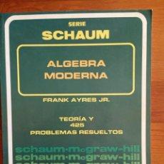 Livros em segunda mão: ÁLGEBRA MODERNA (SERIE SCHAUM) TEORÍA Y 425 PROBLEMAS RESUELTOS. Lote 233424120