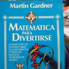 Libros de segunda mano de Ciencias: MATEMATICA PARA DIVERTIRSE - MARTIN GARDNER. Lote 234428895