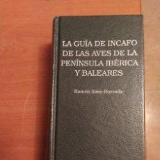 Libros de segunda mano: LA GUÍA DE INCAFO DE LAS AVES DE LA PENÍNSULA IBÉRICA . SÁEZ ROYUELA. 1990. Lote 234643800