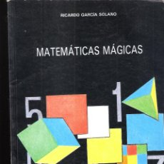 Libros de segunda mano de Ciencias: MATEMÁTICAS MÁGICAS. RICARDO GARCÍA SOLANO. ED. ESCUELA ESPAÑOLA,S.A..1988.. Lote 235081345