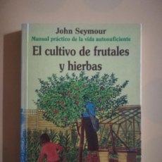 Livres d'occasion: EL CULTIVO DE FRUTALES Y HIERBAS. JOHN SEYMOUR. BLUME. 1ª EDICION ESPAÑOLA. 1994.. Lote 235173155