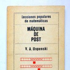 Libros de segunda mano de Ciencias: MAQUINA DE POST + ALGUNAS APLICACIONES DE LA MECÁNICA A LAS MATEMÁTICAS. V.A. USPENSKI. MIR. Lote 235246870