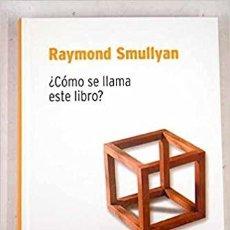 Libros de segunda mano de Ciencias: ¿CÓMO SE LLAMA ESTE LIBRO?. RAYMOND SMULLYAN. BIBLIOTECA DESAFÍOS MATEMÁTICOS DE RBA. Lote 235280975