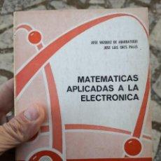 Libros de segunda mano de Ciencias: MATEMÁTICAS APLICADAS A LA ELECTRÓNICA ESCUELA DEL TÉCNICO ELECTRÓNICO EDICIONES CEDEL ENVÍO CERT 6. Lote 235303525