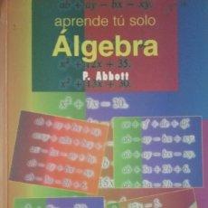 Livros em segunda mão: ÁLGEBRA. APRENDE TÚ SOLO. P. ABBOT. EDICIONES PIRÁMIDES. 1998. Lote 235350600