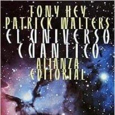 Libros de segunda mano de Ciencias: EL UNIVERSO CUÁNTICO. TONY HEY. PATRICK WALTERS. ALIANZA EDITORIAL. Lote 235854080