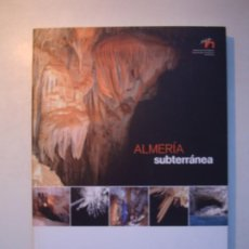 Libros de segunda mano: ALMERIA SUBTERRÁNEA - JOSÉ BENAVENTE HERNÁNDEZ - 2007 PUBLICACIONES EDALME. Lote 236534440