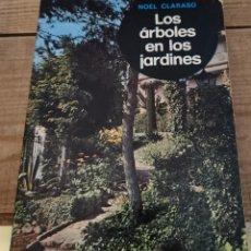 Libros de segunda mano: LOS ÁRBOLES EN LOS JARDINES, NOEL CLARASÓ, ED. GUSTAVO GILI.1972,235 PAGINAS. Lote 237066705