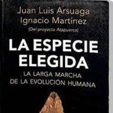 Libros de segunda mano: LA ESPECIE ELEGIDA-LA LARGA MARCHA DE LA EVOLUCION HUMANA-JUAN LUIS ARSUAGA E IGNACIO MARTINEZ. Lote 238035200