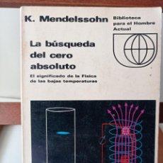 Libros de segunda mano de Ciencias: LA BUSQUEDA DEL CERO ABSOLUTO. K. MENDELSSONH. 4,99 ENVÍO CERTIFICADO.. Lote 238780255