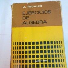Libros de segunda mano de Ciencias: J. RIVAUD EJERCICIOS DE ÁLGEBRA SA2734. Lote 239868600