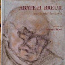 Livros em segunda mão: ABATE H. BREUIL - ANTOLOGÍA DE TEXTOS (EDICIÓN DE EDUARDO RIPOLL). Lote 242353210