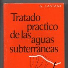 Libros de segunda mano: TRATADO PRÁCTICO DE LAS AGUAS SUBTERRÁNEAS. G. CASTANY. Lote 243845405
