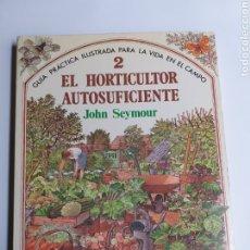 Livros em segunda mão: EL HORTICULTOR AUTOSUFICIENTE . SEYMOUR.GUÍA PRÁCTICA ILUSTRADA PARA LA VIDA EL CAMPO... AGRICULTURA. Lote 243849485