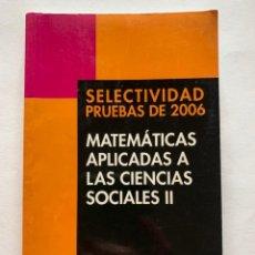 Libros de segunda mano de Ciencias: MATEMÁTICAS APLICADAS A LAS CIENCIAS II - SELECTIVIDAD PRUEBAS DE 2006. Lote 244007925