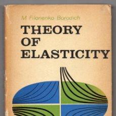 Libros de segunda mano de Ciencias: THEORY OF ELASTICITY. M. FILONENKO-BORODICH. MIR, MOSCÚ, 1968. Lote 244013125
