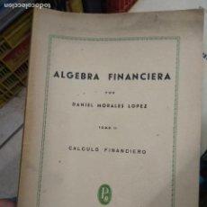 Libros de segunda mano de Ciencias: ÁLGEBRA FINANCIERA, DANIEL MORALES LÓPEZ. (TOMO II). L.24133. Lote 244204450