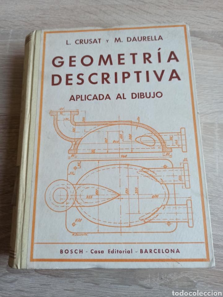 GEOMETRÍA DESCRIPTIVA APLICADA AL DIBUJO POR L. CRUSAT Y M. DAURELLA - BOSCH CASA EDITORIAL 1950 (Libros de Segunda Mano - Ciencias, Manuales y Oficios - Física, Química y Matemáticas)