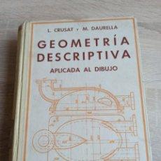 Libros de segunda mano de Ciencias: GEOMETRÍA DESCRIPTIVA APLICADA AL DIBUJO POR L. CRUSAT Y M. DAURELLA - BOSCH CASA EDITORIAL 1950. Lote 244718620