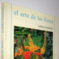 Libros de segunda mano: EL ARTE DE LAS FLORES - KATINKA HENDRICHS - ILUSTRADO. Lote 245271110