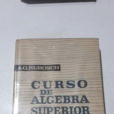 Libros de segunda mano de Ciencias: CURSO DE ALGEBRA SUPERIOR A . G . KUROSCH PRIMERA EDICION MOSCU 1968 EDITORIAL MIR LEER DESCRIPCION. Lote 245360045