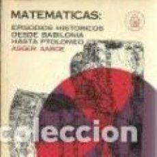 Libros de segunda mano de Ciencias: MATEMATICAS EPISODIOS HISTORICOS DESDE BABILONIA HASTA PTOLOMEO ASGER AABOE. Lote 246106665