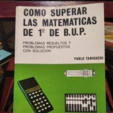 Libros de segunda mano de Ciencias: COMO SUPERAR LAS MATEMATICAS DE 1º DE B.U.P.-PROBLEMAS RESUELTOS-TANIGUCHI-EDUNSA-1993-MUY BUEN ESTA. Lote 246465220