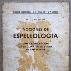 Libros de segunda mano: NOCIONES DE ESPELEOLOGÍA CON LA DESCRIPCIÓN DE LA ZONA DE LA PIEDRA DE SAN MARTÍN. LLOPIS LLADÓ.. Lote 133902645