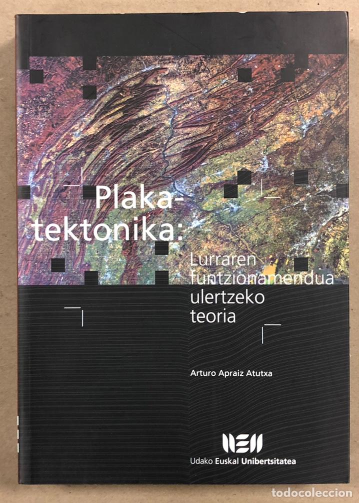PLAKA TEKTONIKA: LURRAREN FUNTZIONAMENDUA ULERTZEKO TEORIA. ARTURO APRAIZ ATUTXA (Libros de Segunda Mano - Ciencias, Manuales y Oficios - Paleontología y Geología)