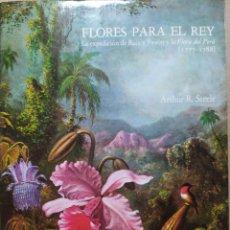 Libros de segunda mano: FLORES PARA EL REY, LA EXPEDICIÓN DE RUIZ Y PAVÓN Y LA FLORA DEL PERÚ (1777-1788). Lote 248759430