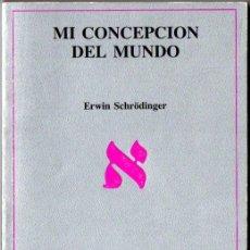Libros de segunda mano de Ciencias: ERWIN SCHRÖDINGER : MI CONCEPCIÓN DEL MUNDO (TUSQUETS, 1988). Lote 251876555