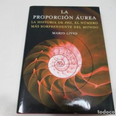Libri di seconda mano: MARIO LIVIO LA PROPORCIÓN ÁUREA, LA HISTORIA DE PHI, EL NÚMERO MÁS SORPRENDENTE DEL MUNDO W6214. Lote 252099595