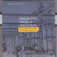 Libros de segunda mano de Ciencias: ENGINYERIA TECNICA INDUSTRIAL A LES COMARQUES MERIDIONALS DE CATALUNYA 1925- 2003. Lote 252210520