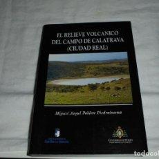 Libros de segunda mano: EL RELIEVE VOLCANICO DEL CAMPO DE CALATRAVA(CIUDAD REAL).MIGUEL ANGEL POBLETE PIEDRABUENA.1995. Lote 253897180