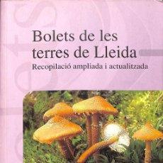 Livres d'occasion: BOLETS DE LES TERRES DE LLEIDA RECOPILACIÓ I AMPLIACIÓ ACTUALITZADA. Lote 254085060
