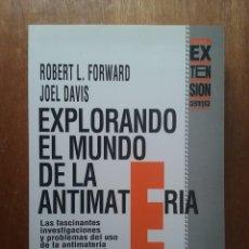 Libros de segunda mano de Ciencias: EXPLORANDO EL MUNDO DE LA ANTIMATERIA, ROBERT L FORWARD, JOEL DAVIS, GEDISA, 1990. Lote 257343950