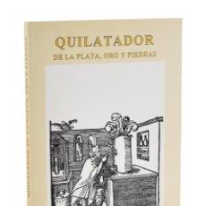 Libros de segunda mano: QUILATADOR DE LA PLATA, ORO Y PIEDRAS - ARFE Y VILLAFAÑE, JUAN DE / CARRASCO GALÁN, JOSÉ (ED.). Lote 257355375