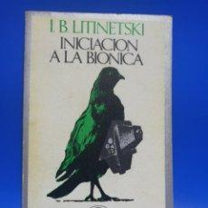 Libros de segunda mano: INICIACION A LA BIONICA. I. B. LITINETSKI. EDICIONES DE BOLSILLO. BARRAL EDITORES. 1975. PAGS. 288.. Lote 257429460