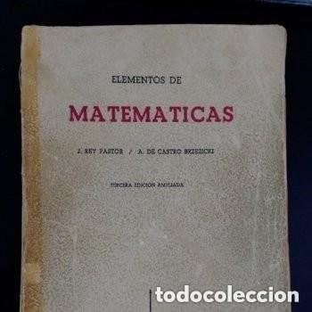 964 ELEMENTOS DE MATEMATICAS J.REY PASTOR/A. DE CASTRO BREZEZICKI 3° EDICION AMPLIADA (Libros de Segunda Mano - Ciencias, Manuales y Oficios - Física, Química y Matemáticas)