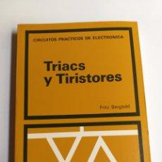 Libri di seconda mano: TRIACS Y TIRISTORES .FRITZ BERGTOLD. CIRCUITOS PRÁCTICOS DE ELECTRÓNICA . . . . CIENCIA TÉCNICA. Lote 257796010