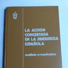 Libros de segunda mano de Ciencias: LA ACCIÓN CONCERTADA EN LA SIDERURGIA ESPAÑOLA. ANÁLISIS Y RESULTADOS . .. CIENCIA TÉCNICA INDUSTRIA. Lote 261609380