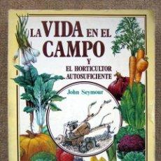 Livros em segunda mão: LA VIDA EN EL CAMPO Y EL HORTICULTOR AUTOSUFICIENTE, DE JOHN SEYMOUR. DOS LIBROS EN UNO. Lote 261612655